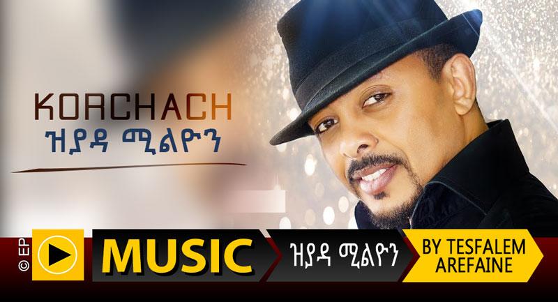 New Eritrean Music 2018 by Tesfalem Arefaine – Korchach – Zyada